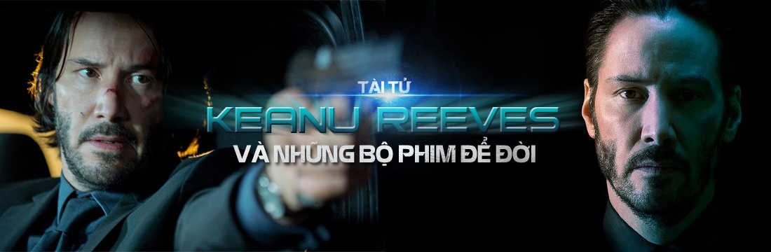 Tài Tử Keanu Reeves Và Những Bộ Phim Để Đời